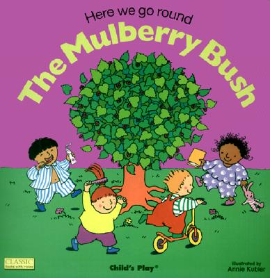 Here We Go Round the Mulberry Bush By Kubler, Annie (ILT)